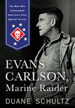 Evans Carlson, Marine Raider : The Man Who Commanded America's First Special Forces - Duane Schultz