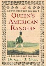 The Queen's American Rangers : The Most Celebrated Loyalist Regiment of the American Revolution - Donald J. Gara