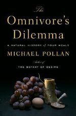 The Omnivore's Dilemma : A Natural History of Four Meals - Michael Pollan