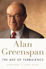The Age of Turbulence : Adventures in a New World - Alan Greenspan