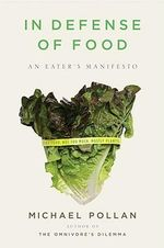 In Defence of Food : An Eater's Manifesto - Michael Pollan