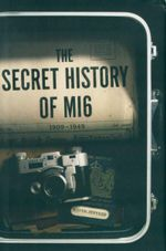 The Secret History of MI6 : 1909 - 1949 - Keith Jeffery