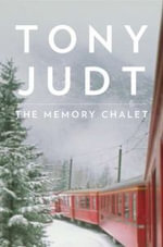 The Memory Chalet - Professor of History Tony Judt