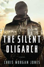 The Silent Oligarch - Christopher Morgan Jones