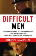 Difficult Men : Behind the Scenes of a Creative Revolution: From the Sopranos and the Wire to Mad Men and Breaking Bad - Brett Martin