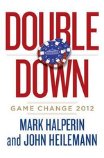 Double Down : Game Change 2012 - Mark Halperin