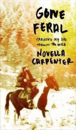 Gone Feral : Tracking My Dad Through the Wild - Novella Carpenter