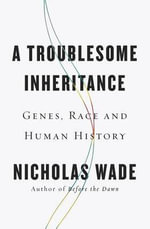 A Troublesome Inheritance : Genes, Race and Human History - Professor of Visual Psychology Nicholas Wade