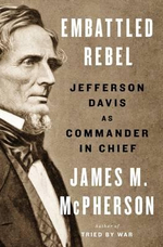 Embattled Rebel : Jefferson Davis as Commander in Chief - George Henry Davis '86 Professor of History James M McPherson