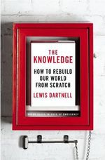 The Knowledge : How to Rebuild Our World from Scratch - Lewis Dartnell