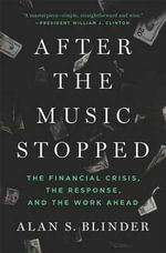 After the Music Stopped : The Financial Crisis, the Response, and the Work Ahead - Alan S. Blinder