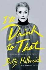 I'll Drink to That : A Life in Style, with a Twist - Betty Halbreich