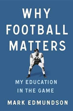 Why Football Matters : My Education in the Game - Mark Edmundson