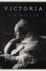 Victoria : A Life - A N Wilson