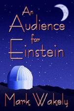 An Audience For Einstein - Mark Wakely