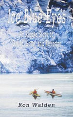 Ice Blue Eyes : An Alaska Story of Greed, Love, and Revenge - Ron Walden