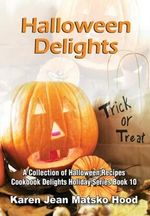Halloween Delights Cookbook : BBCTV Tie-in to the Series Presented by Dan Snow - Karen Jean Matsko Hood