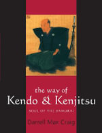 The Way of Kendo & Kenjitsu : Soul of the Samurai : Soul of the Samurai - Max Craig Darrell