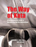 The Way of Kata : A Comprehensive Guide to Deciphering Martial Applications :  A Comprehensive Guide to Deciphering Martial Applications - Lawrence A. Kane