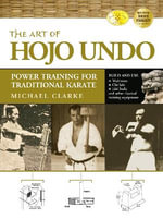 The Art of Hojo Undo : Power Training for Traditional Karate - Michael Clarke