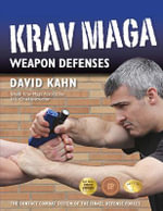 Krav Maga Weapon Defenses : The Contact Combat System of the Israel Defense Forces - David Kahn
