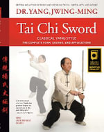 Tai Chi Sword Classical Yang Style : The Complete Form, Qigong, and Applications - Jwing-Ming Yang