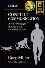 Conflict Communication (Concom) : A New Paradigm in Conscious Communications - Rory Miller