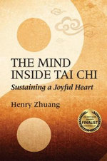 The Mind Inside Tai Chi Chuan : Sustaining a Joyful Heart - Henry Yinghao Zhuang