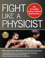 Fight Like a Physicist : The Incredible Science Behind Martial Arts - Jason Thalken
