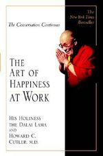 The Art of Happiness at Work : His Important Teachings - Dalai Lama