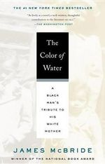 The Color of Water : A Black Man's Tribute to His White Mother - James McBride