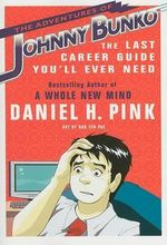 The Adventures of Johnny Bunko : The Last Career Guide You'll Ever Need :  The Last Career Guide You'll Ever Need - Daniel Pink