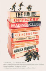 The Junior Officers' Reading Club : Killing Time and Fighting Wars - Patrick Hennessey