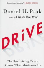 Drive : The Surprising Truth about What Motivates Us - Daniel H Pink