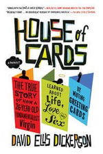 House of Cards : The True Story of How a 26-Year-Old Fundamentalist Virgin Learned about Life, Love and Sex by Writing Greeting Cards - David Ellis Dickerson