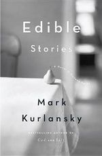 Edible Stories : A Novel in Sixteen Parts - Mark Kurlansky