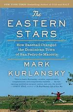 The Eastern Stars : How Baseball Changed the Dominican Town of San Pedro de Macoris - Mark Kurlansky