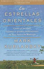 Las Estrellas Orientales : Como el Beisbol Cambio el Pueblo Dominicano de San Pedro de Macoris - Mark Kurlansky