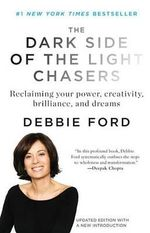 The Dark Side of the Light Chasers : Reclaiming Your Power, Creativity, Brilliance, and Dreams - Debbie Ford