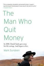 The Man Who Quit Money - Mark Sundeen