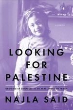 Looking for Palestine : Growing Up Confused in an Arab-American Family - Najla Said