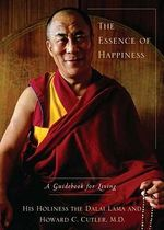 The Essence of Happiness : A Guidebook for Living - Dalai Lama