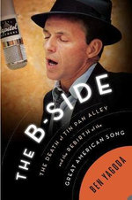 The B-Side : The Death of Tin Pan Alley and the Rebirth of the Great American Song - Ben Yagoda