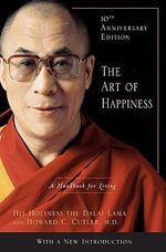 The Art of Happiness: A Handbook for Living : A Handbook for Living - Dalai Lama
