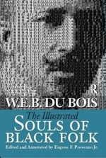 The Illustrated Souls of Black Folk : Annotated, Illustrated, Documentary Editions - W. E. B. Du Bois