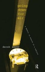 Going Down for Air : A Memoir in Search of a Subject - Derek Sayer