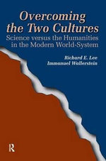 Overcoming the Two Cultures : Science vs. the Humanities in the Modern World-system - Richard E. Lee