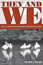They and We : Racial and Ethnic Relations in the United States - Peter I. Rose
