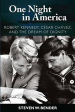 One Night in America : Robert Kennedy, Cesar Chavez, and the Dream of Dignity - Steven W. Bender