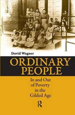 Ordinary People : In and Out of Poverty in the Gilded Age - David Wagner